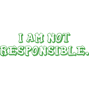 I AM NOT RESPONSIBLE. Shirt