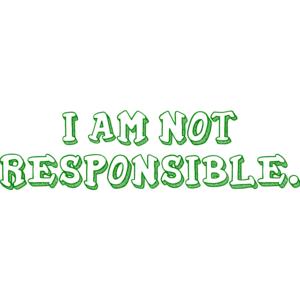 I AM NOT RESPONSIBLE. Shirt