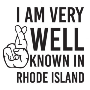 I am very well known in Rhode Island T-Shirt