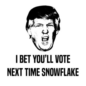 I bet you vote next time snowflake - funny trump election2020 t-shirt