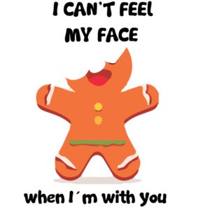 I can't feel my face when I'm with you. Gingerbread Cookie Christmas T-Shirt