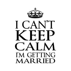 I Cant Keep Calm I'm Getting Married T-Shirt