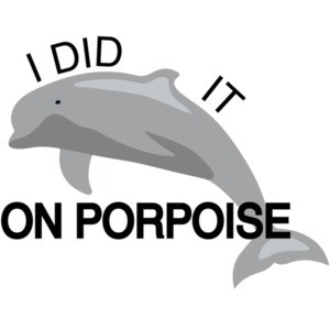 I did it on porpoise Pun T-Shirt