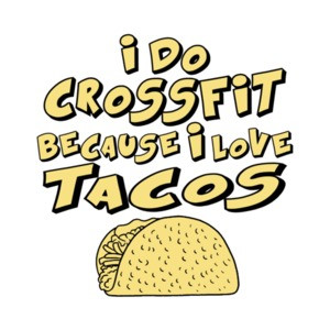 I Do Crossfit Because I Love Tacos T-Shirt