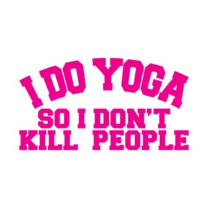 I Do Yoga So I Dont Kill People T-Shirt