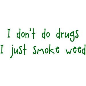 I Don't Do Drugs I Just Smoke Weed Funny Shirt