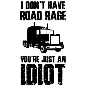 I don't have road rage you're just an idiot - funny t-shirt