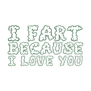 I fart because I love you - funny t-shirt