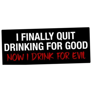 I Finally Quit Drinking For Good Now I Drink For Evil T-Shirt