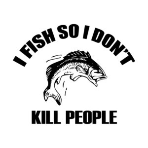I Fish So I Dont Kill People T-Shirt