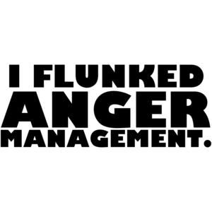 I Flunked Anger Management Shirt
