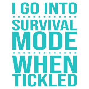 I go into survival mode when tickled - funny t-shirt