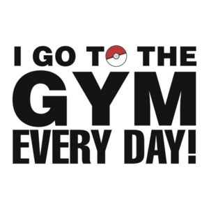 I Go To The Gym Every Day Pokemon Go T-Shirt