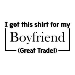 I Got This Shirt For My Boyfriend (Great Trade!) T-Shirt