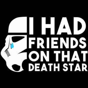 I had friends on that death star - star wars t-shirt