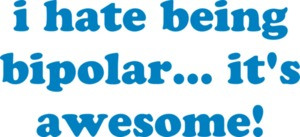 i hate being bipolar... it's awesome! Bipolar T-Shirt