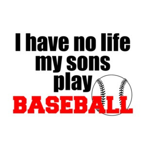 I Have No Life My Son Plays Baseball T-Shirt