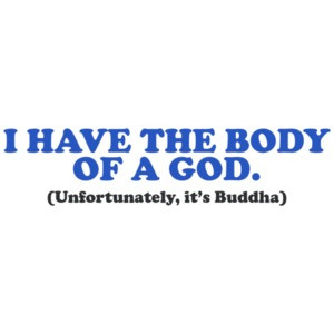 I Have The Body of a God Shirt