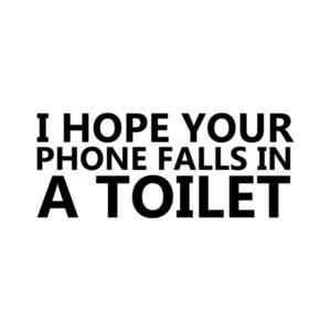 I Hope Your Phone Falls In A Toilet shirt