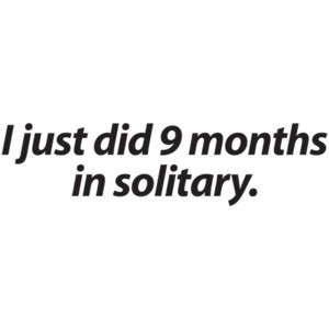 I Just Did 9 Months In Solitary Baby Shirt