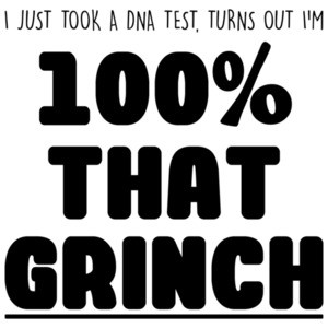 I just took a DNA test, turns out I'm 100% that grinch - funny christmas t-shirt