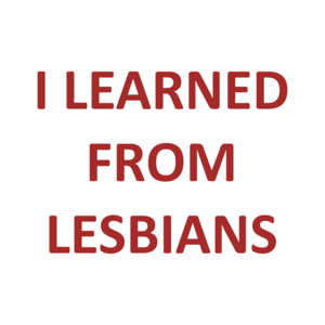 I LEARNED FROM LESBIANS Shirt