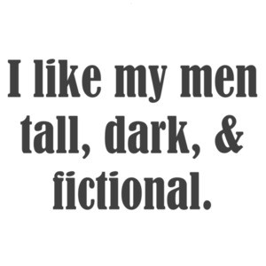 I like my men tall, dark, & fictional. Funny Ladies T-Shirt