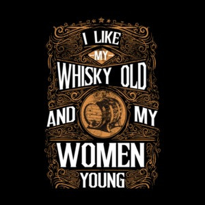 I Like My Whiskey Old And My Women Young T-Shirt