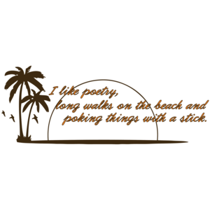 I Like Poetry, Long Walks On The Beach And Poking Things With A Stick Funny T-shirt