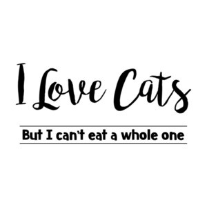 I Love Cats, But I Can't Eat A Whole One T-Shirt