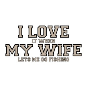 I love it when my wife lets me go fishing - Funny T-Shirt