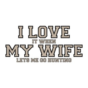 I love it when my wife lets me go hunting - Funny T-Shirt