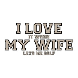 I love it when my wife lets me golf - Funny T-Shirt