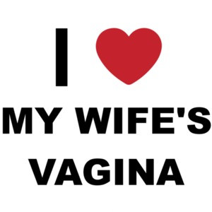 I love my wife's vagina - funny t-shirt