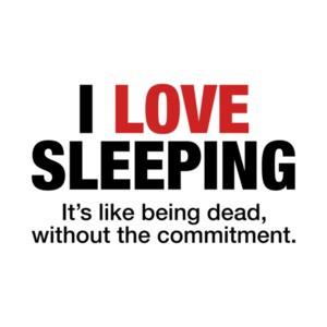 I Love Sleeping, It's Like Being Dead T-Shirt