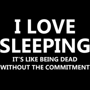 I love sleeping it's like being dead without the commitment - funny sarcastic t-shirt