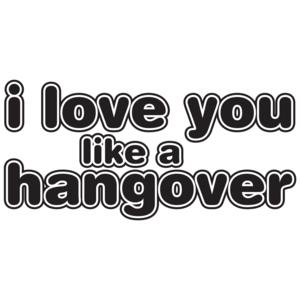I Love You Like A Hangover T-shirt