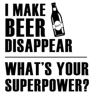 I make beer disappear - what's your superpower? Funny Beer T-Shirt