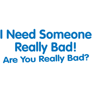 I Need Someone Really Bad Are You Really Bad T-shirt