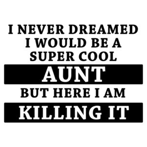 I never dreamed I would be a super cool aunt but here I am Killing it. Funny aunt t-shirt
