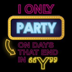 I only party on days that end in Y - funny t-shirt