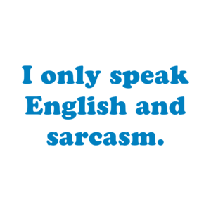 I only speak English and sarcasm. Shirt