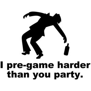 I Pre-game Harder Than You Party - Funny Drinking Shirt