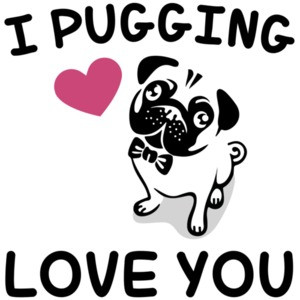 I pugging love you - Pug T-shirt