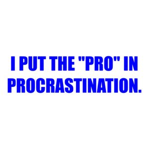 "I PUT THE ""PRO"" IN PROCRASTINATION. Shirt"