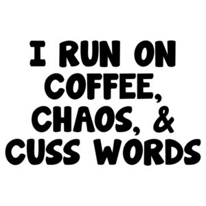 I Run On Coffee Chaos And Cuss Words Funny T-Shirt