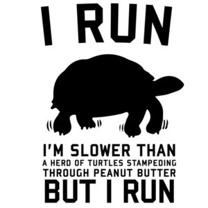 I Run Slower Than A Herd Of Turtles Stampeding Through Peanut Butter. But I Run. Shirt