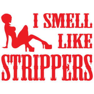 I Smell Like Strippers T-shirt