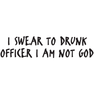 I Swear To Drunk Officer I Am Not God T-shirt