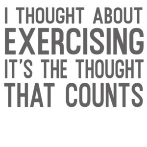 I thought about exercising it's the thought that counts - funny exercising t-shirt